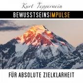 Bewusstseinsimpulse für absolute Zielklarheit by Kurt Tepperwein