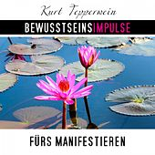 Bewusstseinsimpulse fürs Manifestieren by Kurt Tepperwein
