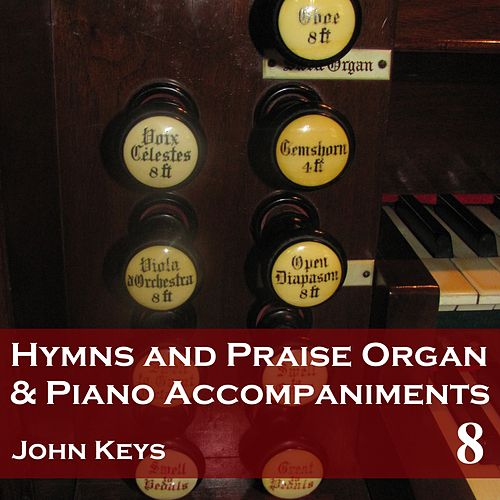 Hymns and Praise Organ and Piano Accompaniments, Vol. 8 by John Keys