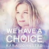 We Have a Choice by Kara Johnstad