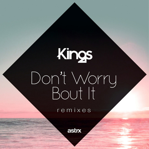 Don't Worry 'Bout It (Remixes) by kings