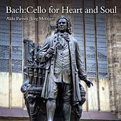 Bach: Cello for Heart and Soul by Various Artists