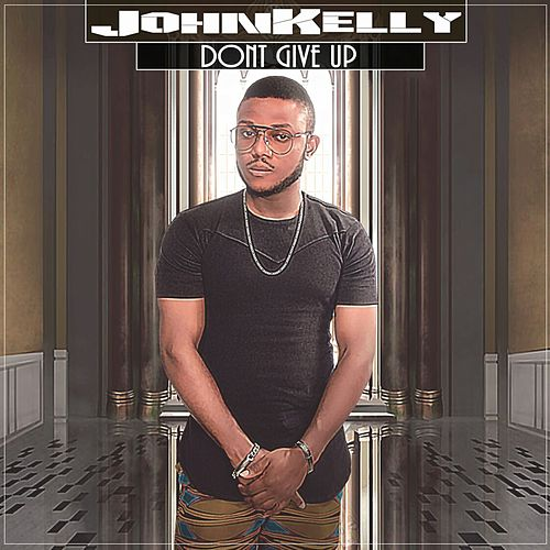 Dont Give Up by John Kelly
