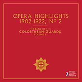 The Band of the Coldstream Guards, Vol. 5: Opera Highlights No. 2 (1902-1922) by The Band Of The Coldstream Guards