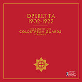 The Band of the Coldstream Guards, Vol. 7: Operetta (1902-1922) by The Band Of The Coldstream Guards