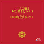 The Band of the Coldstream Guards, Vol. 14: Marches No. 4 (1902-1922) by The Band Of The Coldstream Guards