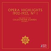 The Band of the Coldstream Guards, Vol. 4: Opera Highlights (1902-1922) by The Band Of The Coldstream Guards