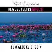 Bewusstseinsimpulse zum Glücklichsein by Kurt Tepperwein