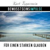 Bewusstseinsimpulse für einen starken Glauben by Kurt Tepperwein