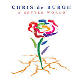 A Better World by Chris De Burgh