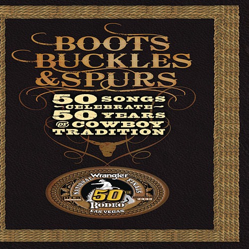 Boots, Buckles & Spurs - 50 Songs Celebrate 50 Years of Cowboy Tradition von Various Artists