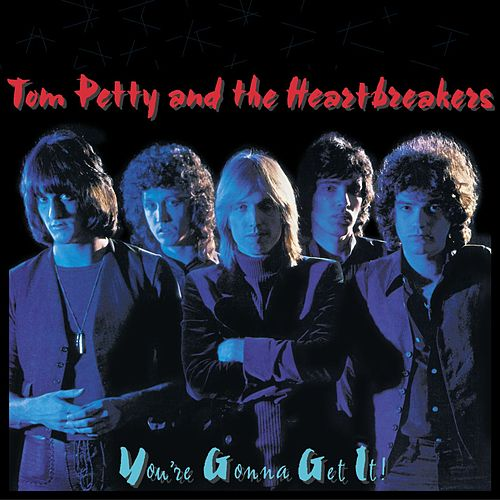 You're Gonna Get it by Tom Petty