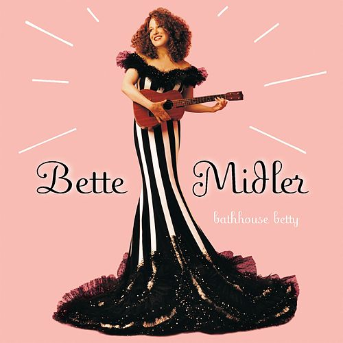 Bathhouse Betty by Bette Midler