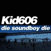 Die Soundboy Die by Kid606