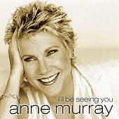 I'll Be Seeing You by Anne Murray