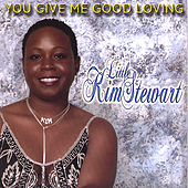 You Give Me Good Loving by Little Kim Stewart