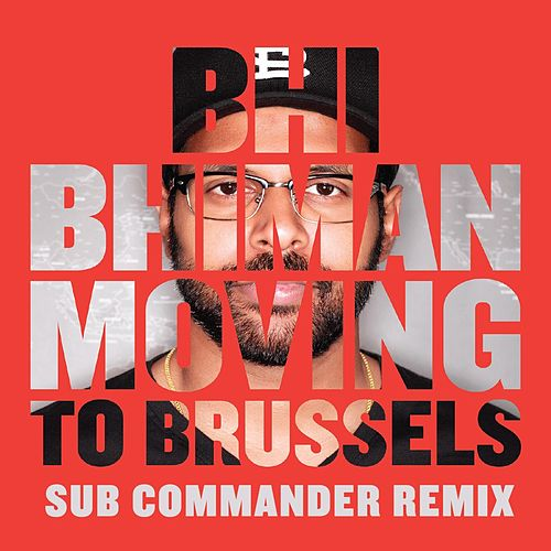 Moving to Brussels (Sub Commander Remix) by Bhi Bhiman