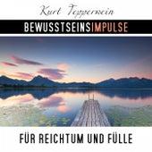 Bewusstseinsimpulse für Reichtum und Fülle by Kurt Tepperwein