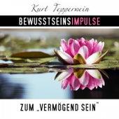 Bewusstseinsimpulse zum Vermögend-Sein by Kurt Tepperwein