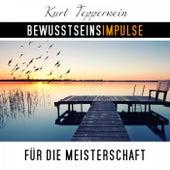 Bewusstseinsimpulse für die Meisterschaft by Kurt Tepperwein