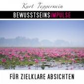 Bewusstseinsimpulse für zielklare Absichten by Kurt Tepperwein