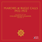 The Band of the Coldstream Guards, Vol. 15: Marches & Bugle Calls (1902-1922) by The Band Of The Coldstream Guards