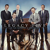 In The Hands Of A Carpenter by Legacy Five