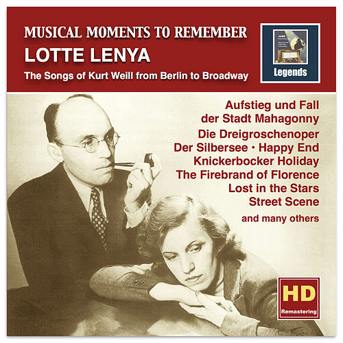 Musical Moments to Remember: Lotte Lenya – The Songs of Kurt Weill from Berlin to Broadway (Remastered 2016) by Lotte Lenya
