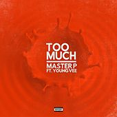 Too Much (feat. Young Vee) by Master P