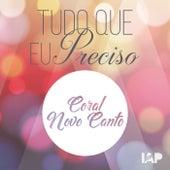 Tudo Que Eu Preciso by Coral Novo Canto
