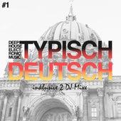 Typisch Deutsch, Vol. 1 - Deep, House, Electronic Music by Various Artists