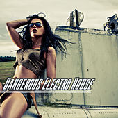 Dangerous Electro House by Various Artists