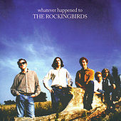 What Ever Happened to the Rockingbirds? by The Rockingbirds