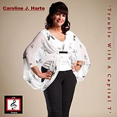 Trouble with a Capital T by Caroline J Harte