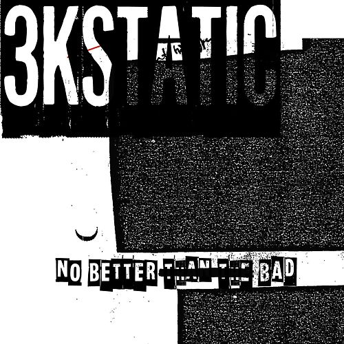 No Better Than the Bad by 3kStatic