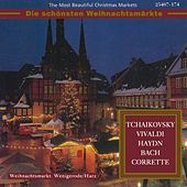 The Most Beautiful Christmas Markets - Tchaikovsky, Vivaldi, Haydn, Bach & Corrette (Classical Music for Christmas Time) by Various Artists