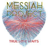 True Love Waits by Messiah Project