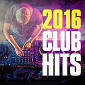 2016 Club Hits by Various Artists
