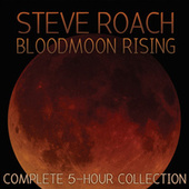 Bloodmoon Rising (Complete 5-Hour Collection) by Steve Roach