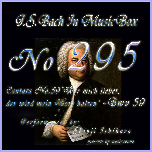 Cantata No. 59, ''Wer mich liebet, der wird mein Wort halten'', BWV 59 by Shinji Ishihara