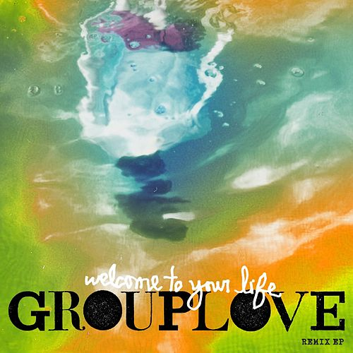 Welcome To Your Life Remix EP by Grouplove