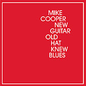 New Guitar Old Hat Knew Blues by Mike Cooper
