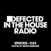 Defected In The House Radio Show Episode 024 (hosted by Simon Dunmore) [Mixed] by Various Artists