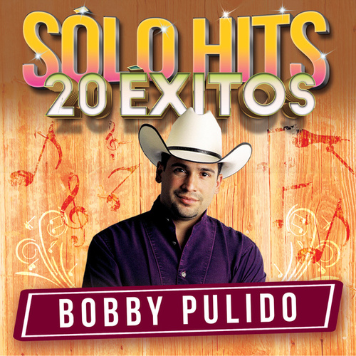 Sólo Hits by Bobby Pulido