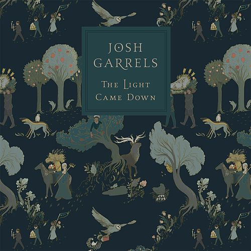 The Light Came Down by Josh Garrels