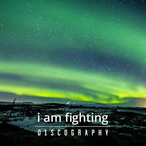 The Official Discography von I Am Fighting