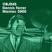 Maniac 3000 by Dennis Ferrer