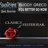 You Better Go Now by Buddy Greco