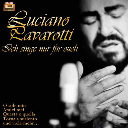 Ich singe nur für Euch by Luciano Pavarotti