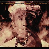 Complete UK Upsetter Singles Collection, Vol. 1 by Various Artists